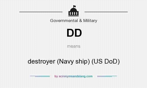 What does DD mean? It stands for destroyer (Navy ship) (US DoD)