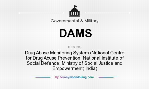 What does DAMS mean? It stands for Drug Abuse Monitoring System (National Centre for Drug Abuse Prevention; National Institute of Social Defence; Ministry of Social Justice and Empowerment; India)