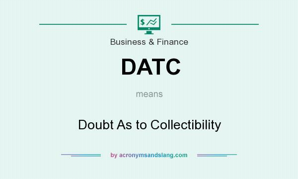 What does DATC mean? It stands for Doubt As to Collectibility
