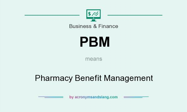 What does PBM mean? It stands for Pharmacy Benefit Management