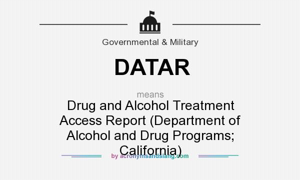 What does DATAR mean? It stands for Drug and Alcohol Treatment Access Report (Department of Alcohol and Drug Programs; California)