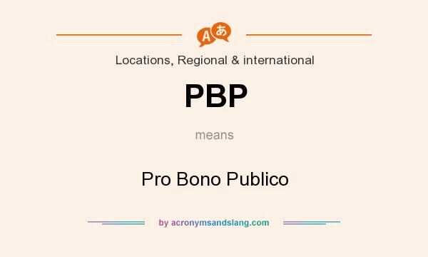 What does PBP mean? It stands for Pro Bono Publico