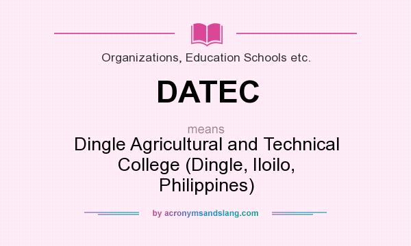 What does DATEC mean? It stands for Dingle Agricultural and Technical College (Dingle, Iloilo, Philippines)