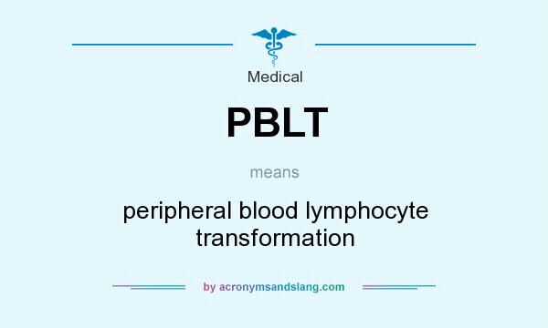 What does PBLT mean? It stands for peripheral blood lymphocyte transformation