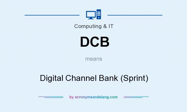 What does DCB mean? It stands for Digital Channel Bank (Sprint)