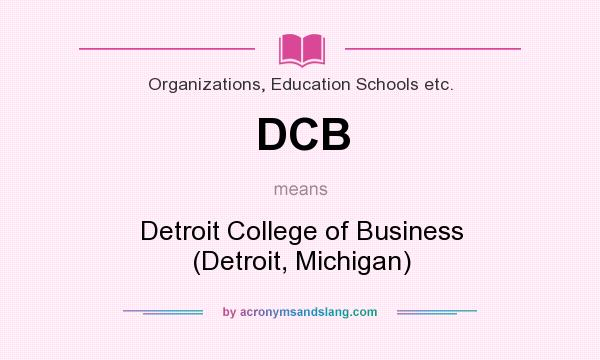 What does DCB mean? It stands for Detroit College of Business (Detroit, Michigan)