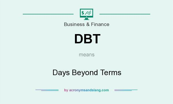 What does DBT mean? It stands for Days Beyond Terms