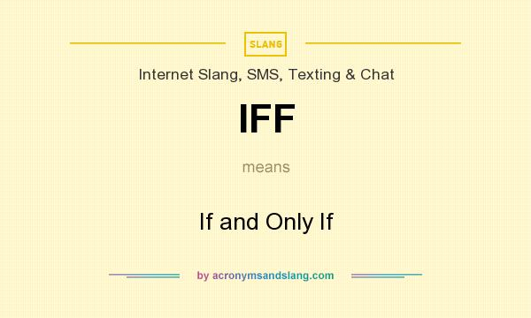 What does IFF mean? It stands for If and Only If
