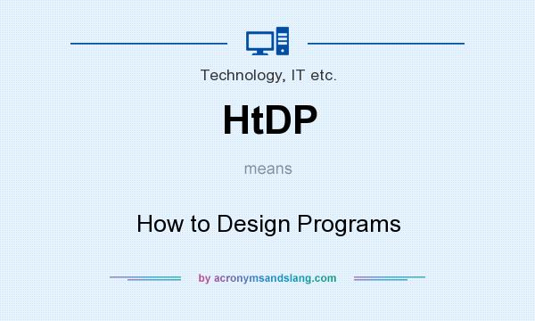 What does HtDP mean? It stands for How to Design Programs