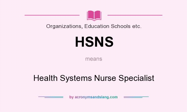 What does HSNS mean? It stands for Health Systems Nurse Specialist