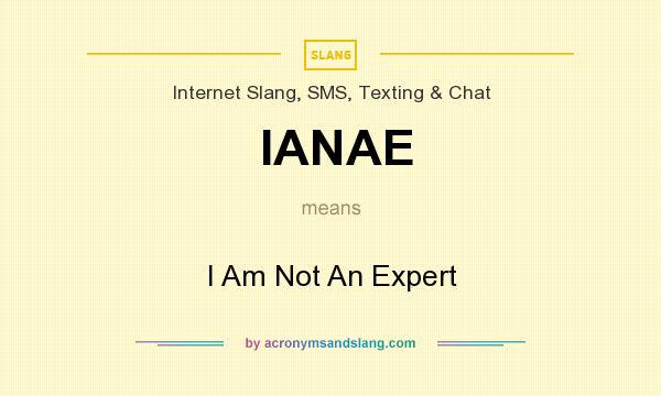 What does IANAE mean? It stands for I Am Not An Expert