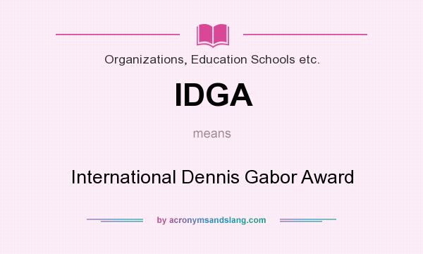 What does IDGA mean? It stands for International Dennis Gabor Award