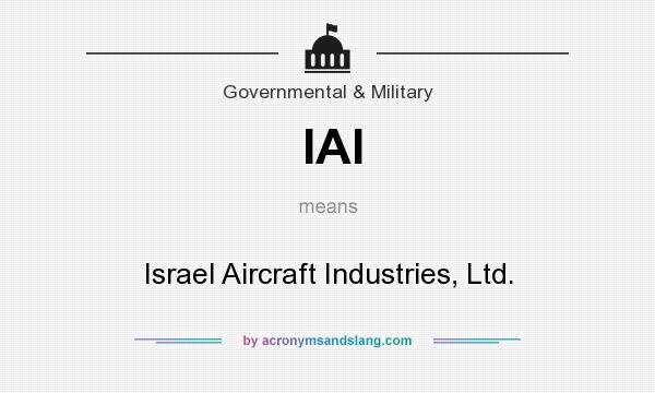 What does IAI mean? It stands for Israel Aircraft Industries, Ltd.