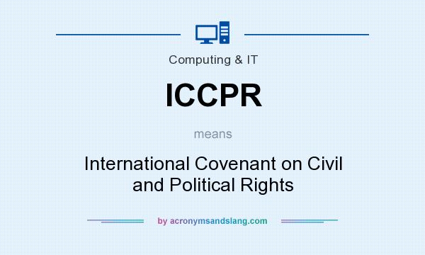What does ICCPR mean? It stands for International Covenant on Civil and Political Rights