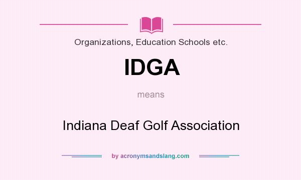 What does IDGA mean? It stands for Indiana Deaf Golf Association