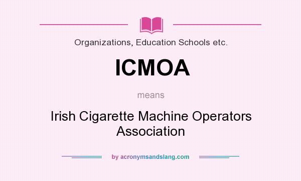 What does ICMOA mean? It stands for Irish Cigarette Machine Operators Association