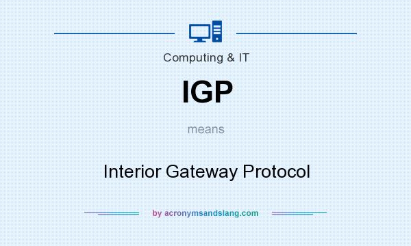 What does IGP mean? It stands for Interior Gateway Protocol