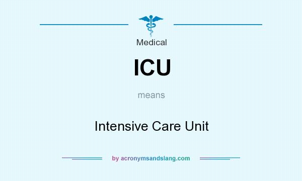 What does ICU mean? It stands for Intensive Care Unit
