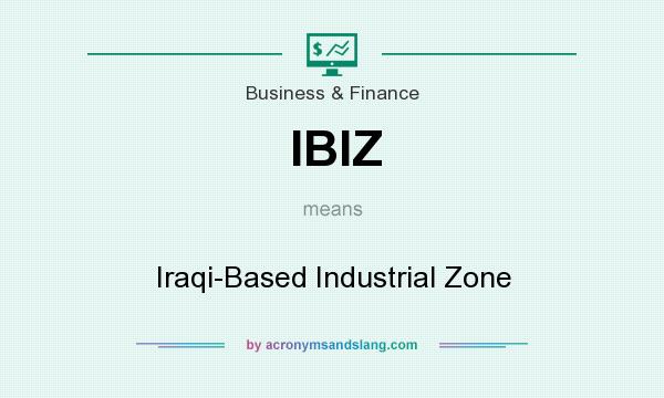 What does IBIZ mean? It stands for Iraqi-Based Industrial Zone