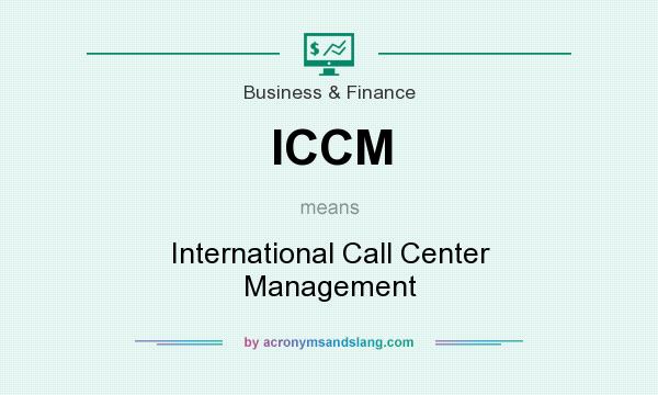 What does ICCM mean? It stands for International Call Center Management