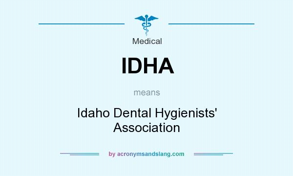 What does IDHA mean? It stands for Idaho Dental Hygienists` Association
