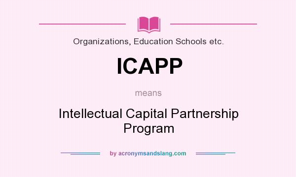 What does ICAPP mean? It stands for Intellectual Capital Partnership Program