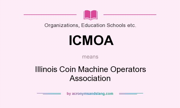 What does ICMOA mean? It stands for Illinois Coin Machine Operators Association