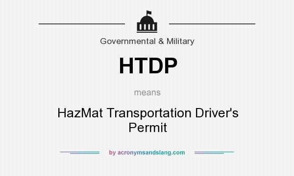 What does HTDP mean? It stands for HazMat Transportation Driver`s Permit