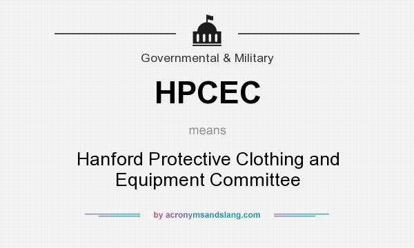 What does HPCEC mean? It stands for Hanford Protective Clothing and Equipment Committee