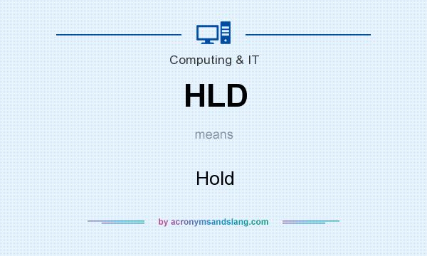 What does HLD mean? It stands for Hold