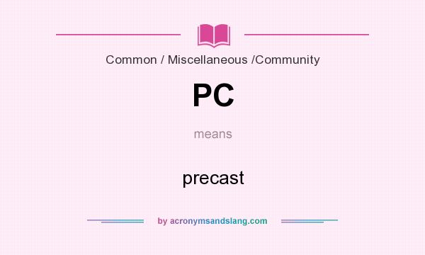 What does PC mean? It stands for precast