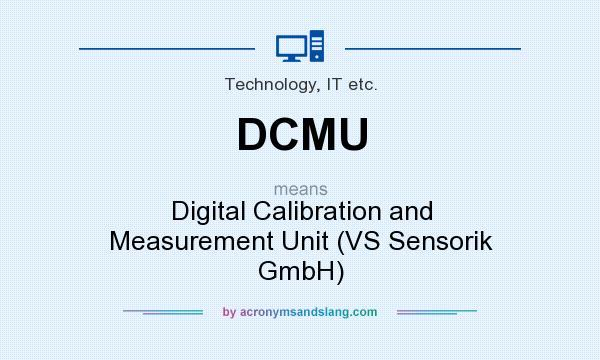What does DCMU mean? It stands for Digital Calibration and Measurement Unit (VS Sensorik GmbH)