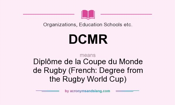What does DCMR mean? It stands for Diplôme de la Coupe du Monde de Rugby (French: Degree from the Rugby World Cup)