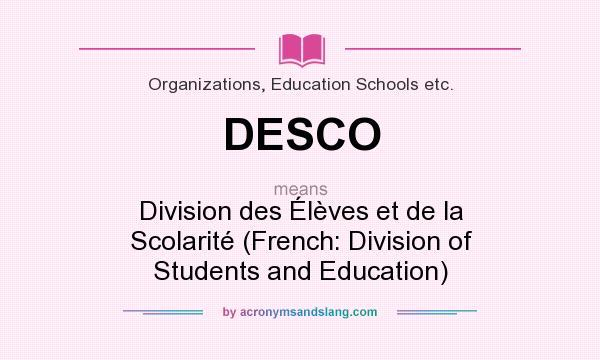 What does DESCO mean? It stands for Division des Élèves et de la Scolarité (French: Division of Students and Education)