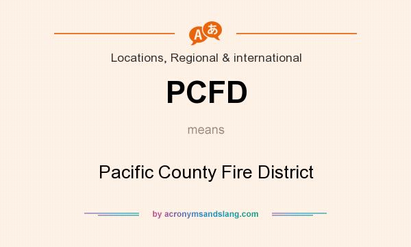 What does PCFD mean? It stands for Pacific County Fire District