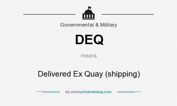 What does DEQ mean? It stands for Delivered Ex Quay (shipping)