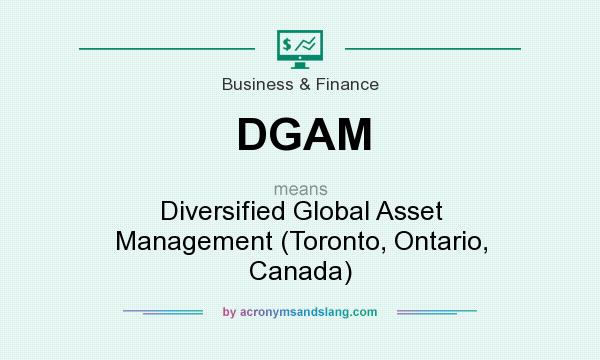 What does DGAM mean? It stands for Diversified Global Asset Management (Toronto, Ontario, Canada)