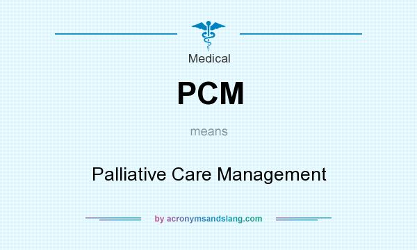 What does PCM mean? It stands for Palliative Care Management