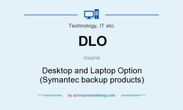 "DLO - ""Desktop and Laptop Option (Symantec backup products)"" by  AcronymsAndSlang.com"