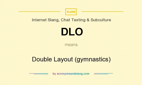 What does DLO mean? It stands for Double Layout (gymnastics)