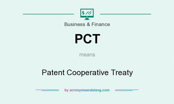 What does PCT mean? It stands for Patent Cooperative Treaty