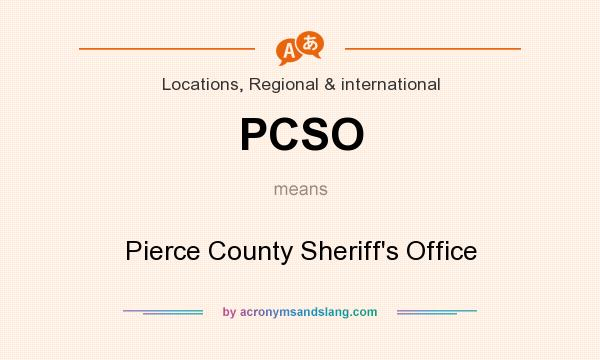 What does PCSO mean? It stands for Pierce County Sheriff`s Office
