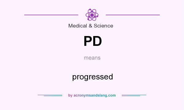 What does PD mean? It stands for progressed