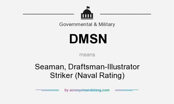 What does DMSN mean? It stands for Seaman, Draftsman-Illustrator Striker (Naval Rating)