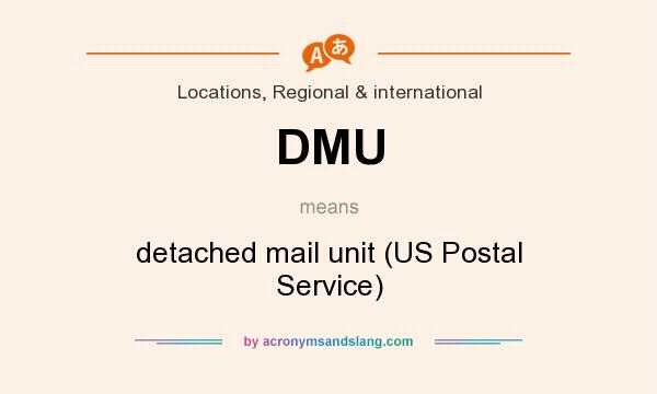 What does DMU mean? It stands for detached mail unit (US Postal Service)