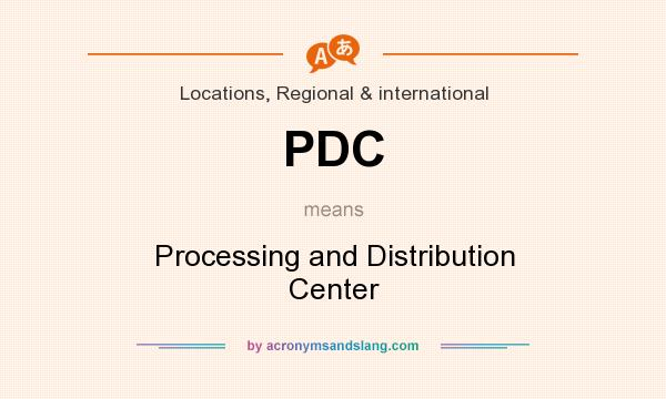 What does PDC mean? It stands for Processing and Distribution Center