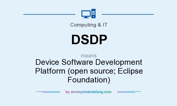 What does DSDP mean? It stands for Device Software Development Platform (open source; Eclipse Foundation)