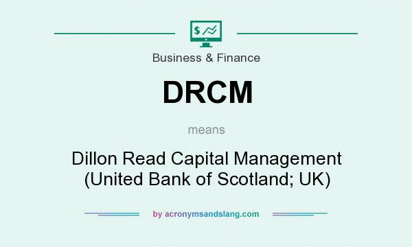 What does DRCM mean? It stands for Dillon Read Capital Management (United Bank of Scotland; UK)