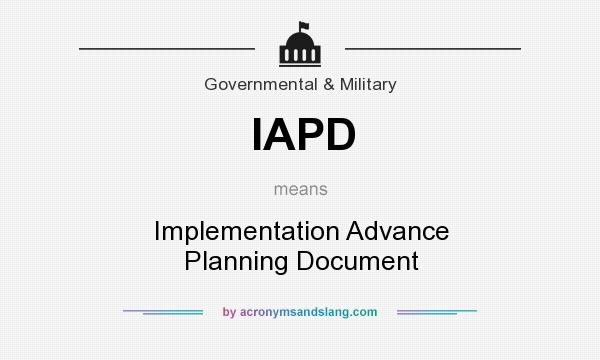 What does IAPD mean? It stands for Implementation Advance Planning Document