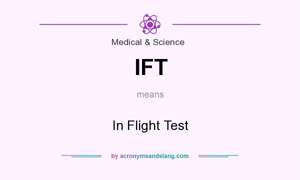 What does IFT mean? It stands for In Flight Test